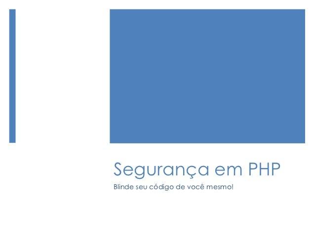 Segurança em PHPBlinde seu código de você mesmo!