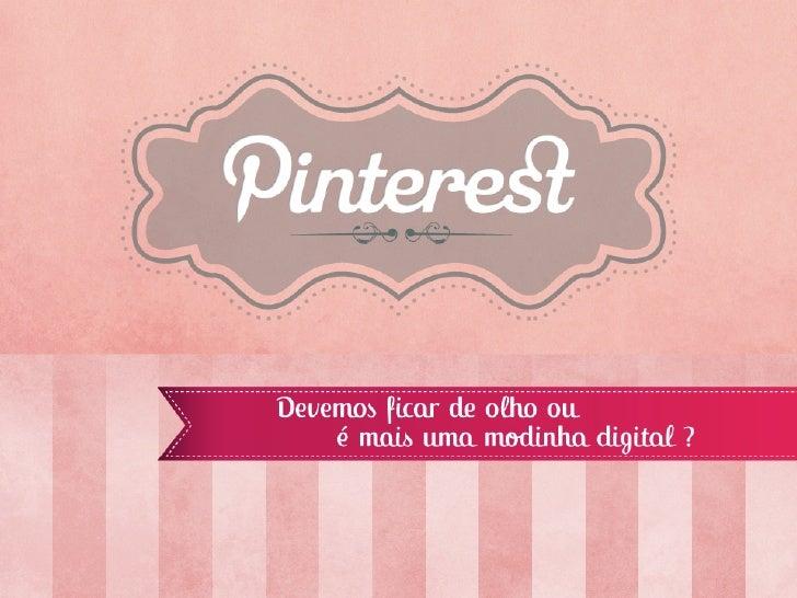 Introdução  Quando o Pinterest surgiu, e todo o barulho sobre seu avanço começou a tomar forma,  como empresa, precisávamo...