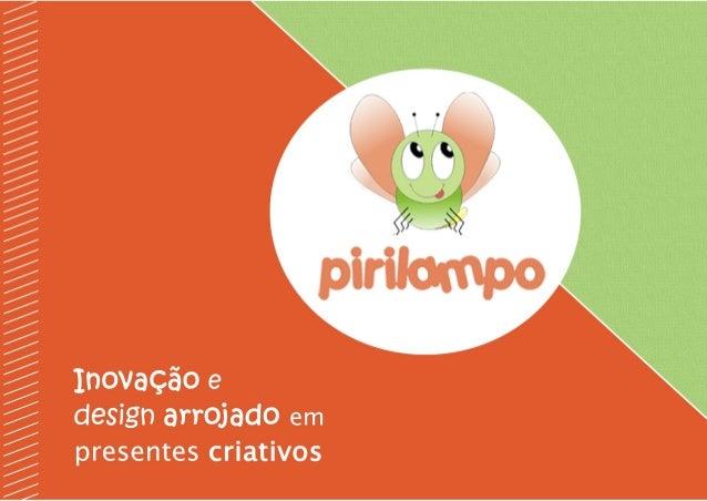 Pirilampo: inovação e design arrojado em presentes criativos