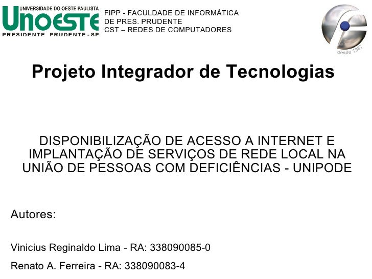 Projeto Integrador de Tecnologias DISPONIBILIZAÇÃO DE ACESSO A INTERNET E IMPLANTAÇÃO DE SERVIÇOS DE REDE LOCAL NA UNIÃO D...
