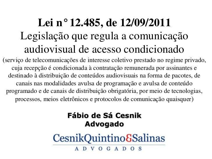 Lei n° 12.485, de 12/09/2011      Legislação que regula a comunicação       audiovisual de acesso condicionado(serviço de ...