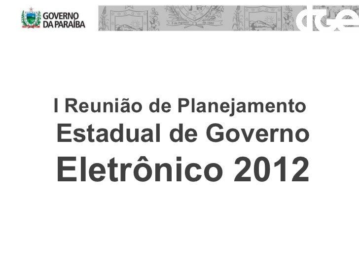 I Reunião de Planejamento  Estadual de Governo  Eletrônico 2012