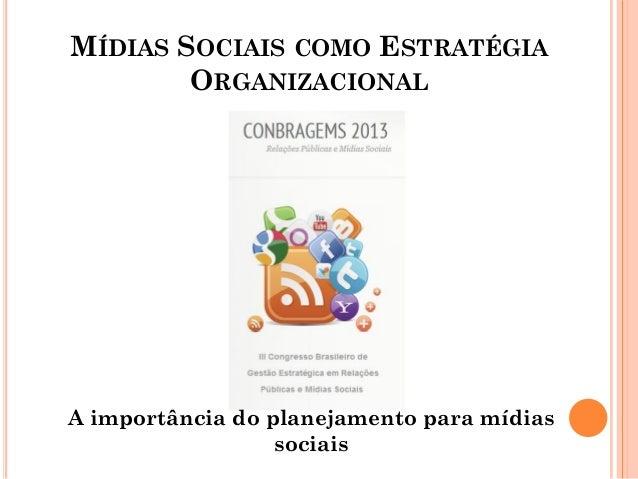 MÍDIAS SOCIAIS COMO ESTRATÉGIA ORGANIZACIONAL A importância do planejamento para mídias sociais