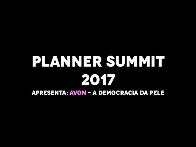 PLANNER SUMMIT 2017 APRESENTA: AVON - A DEMOCRACIA DA PELE