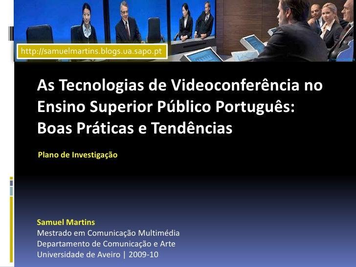 http://samuelmartins.blogs.ua.sapo.pt<br />Imagem Tandberg<br />As Tecnologias de Videoconferência no Ensino Superior Públ...