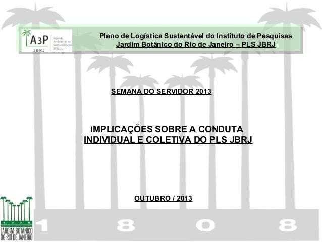 Plano de Logística Sustentável do Instituto de Pesquisas Jardim Botânico do Rio de Janeiro – PLS JBRJ SEMANA DO SERVIDOR 2...