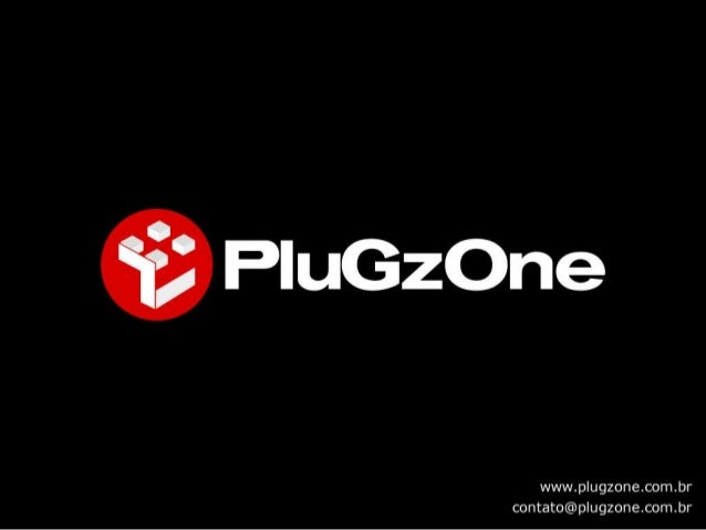 0 PluGzOne  www. p ugzone. com. br contato@p  ugzone. com. br