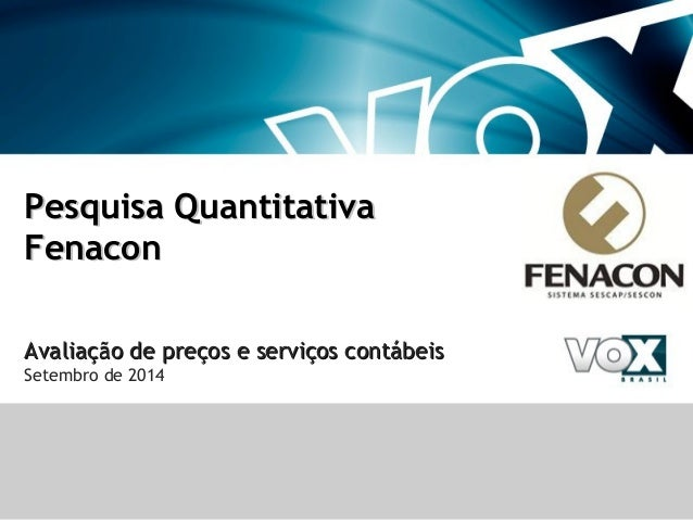 Pesquisa QuantitativaPesquisa Quantitativa FenaconFenacon Avaliação de preços e serviços contábeisAvaliação de preços e se...