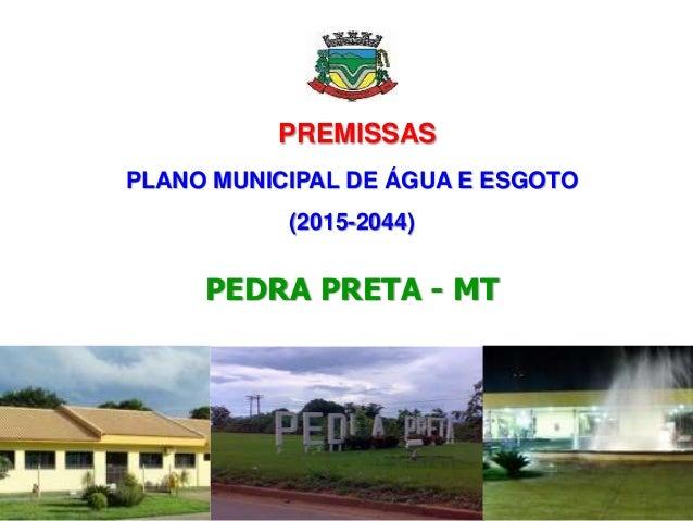 PREMISSAS PLANO MUNICIPAL DE ÁGUA E ESGOTO (2015-2044) PEDRA PRETA - MT