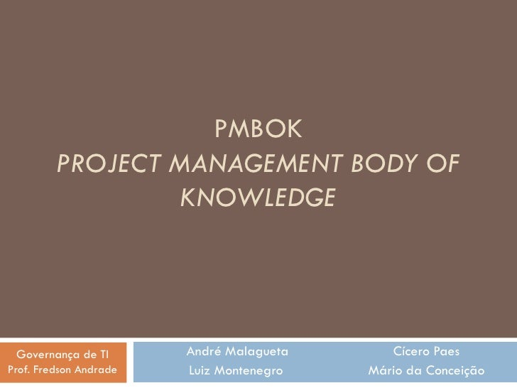 PMBOK          PROJECT MANAGEMENT BODY OF                   KNOWLEDGE      Governança de TI       André Malagueta      Cíc...