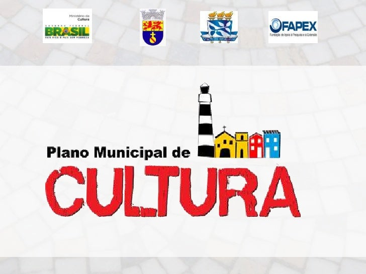 CONCEITO O Plano Municipal de Cultura é um dos cinco  elementos básicos exigidos pela lei que iráregulamentar o Sistema Mu...