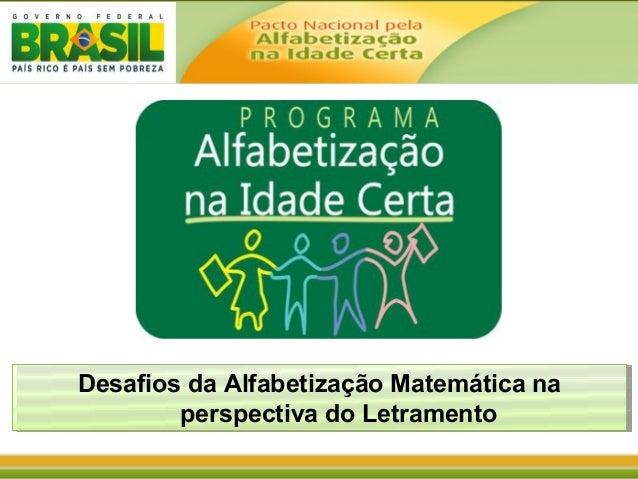 Desafios da Alfabetização Matemática na perspectiva do Letramento Desafios da Alfabetização Matemática na perspectiva do L...
