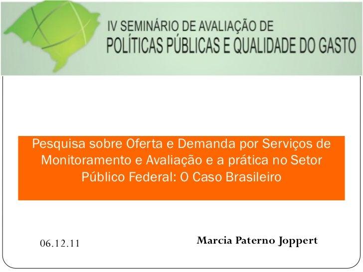 Pesquisa sobre Oferta e Demanda por Serviços de Monitoramento e Avaliação e a prática no Setor       Público Federal: O Ca...