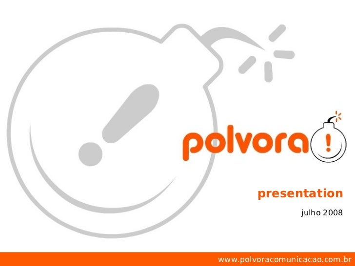 presentation                   julho 2008     www.polvoracomunicacao.com.br
