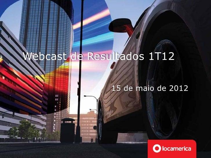 Webcast de Resultados 1T12               15 de maio de 2012
