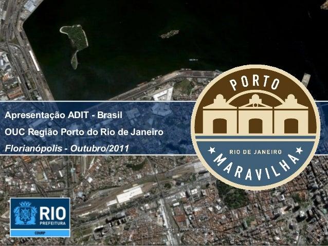 Apresentação ADIT - BrasilOUC Região Porto do Rio de JaneiroFlorianópolis - Outubro/2011