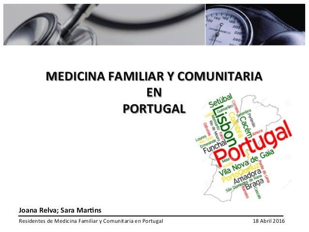 MEDICINA(FAMILIAR(Y(COMUNITARIA( EN(( PORTUGAL( ( Joana(Relva;(Sara(Mar<ns( Residentes(de(Medicina(Familiar(y(Comunitaria(...