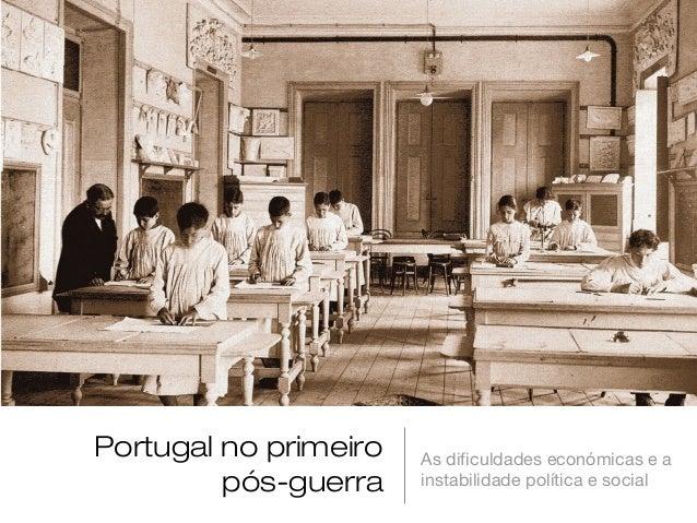 Portugal no primeiro   As dificuldades económicas e a         pós-guerra    instabilidade política e social