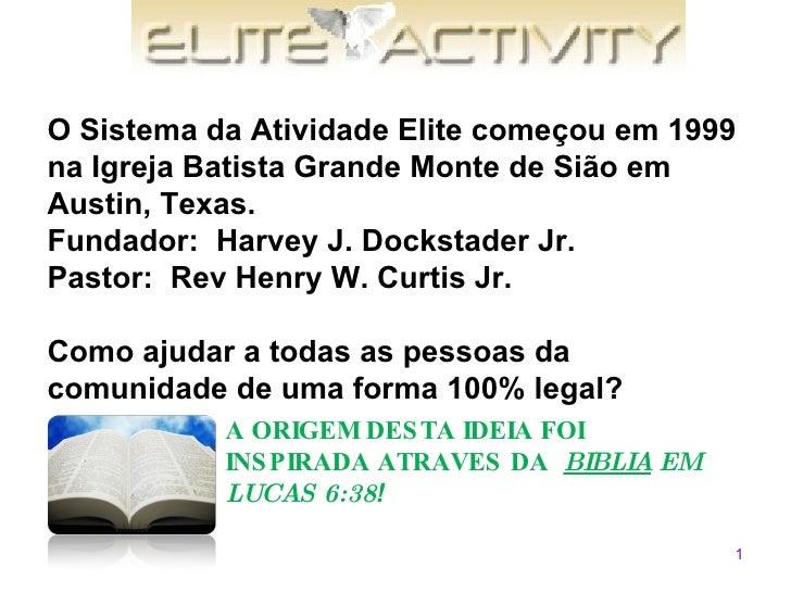 O Sistema da Atividade Elite começou em 1999 na Igreja Batista Grande Monte de Sião em Austin, Texas.  Fundador:  Harvey J...