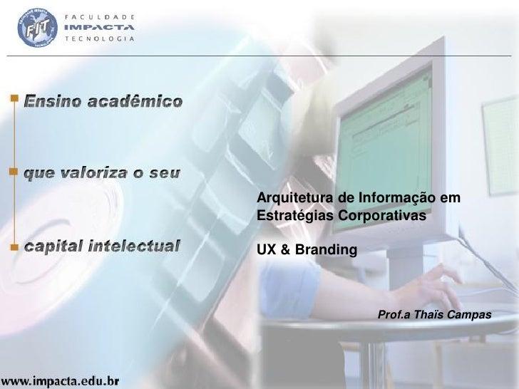 Arquitetura de Informação emEstratégias CorporativasUX & Branding                Prof.a Thaïs Campas