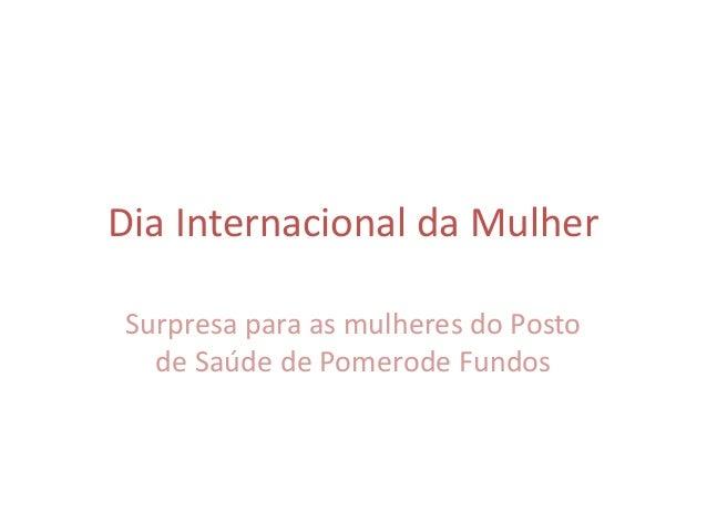 Dia Internacional da MulherSurpresa para as mulheres do Posto  de Saúde de Pomerode Fundos
