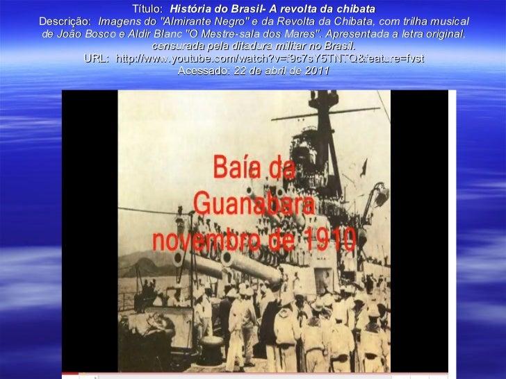 """Título:  História do Brasil- A revolta da chibata Descrição:  Imagens do """"Almirante Negro"""" e da Revolta da Chiba..."""
