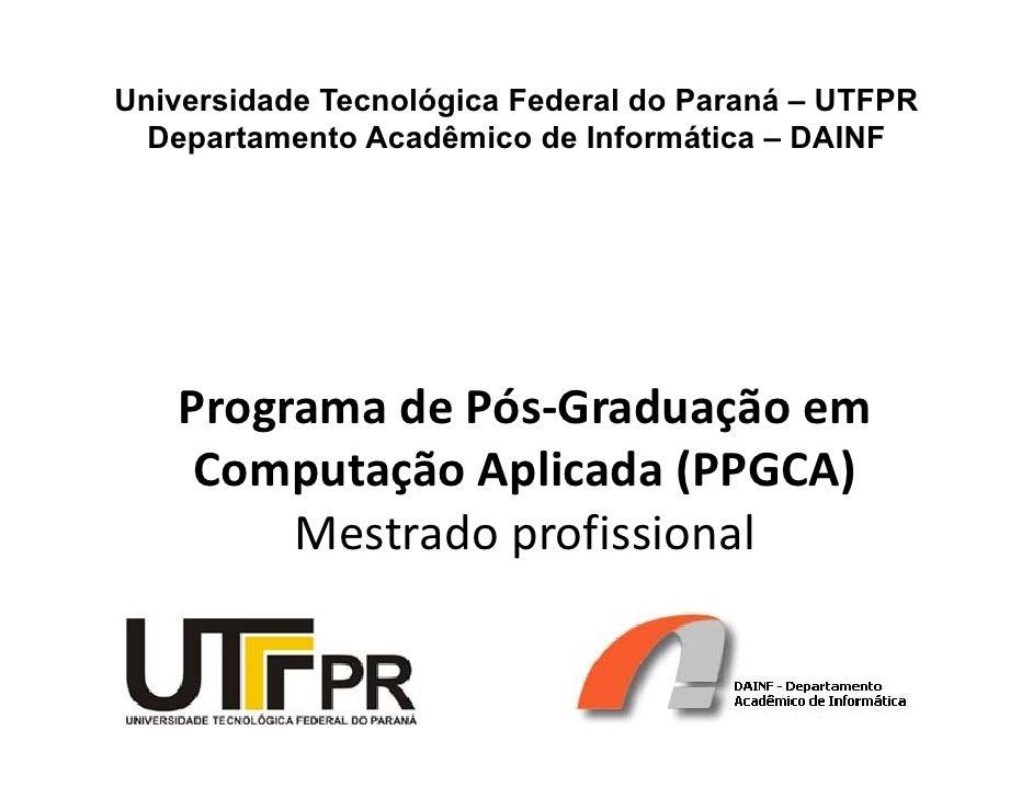Universidade Tecnológica Federal do Paraná – UTFPR   Departamento Acadêmico de Informática – DAINF        Programa de Pós-...