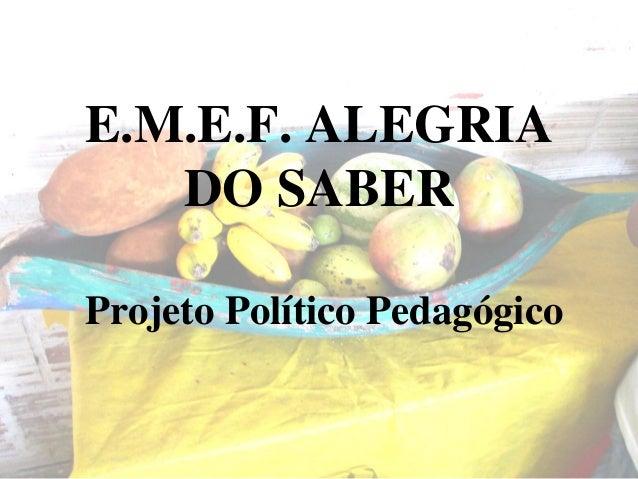 E.M.E.F. ALEGRIA DO SABER Projeto Político Pedagógico