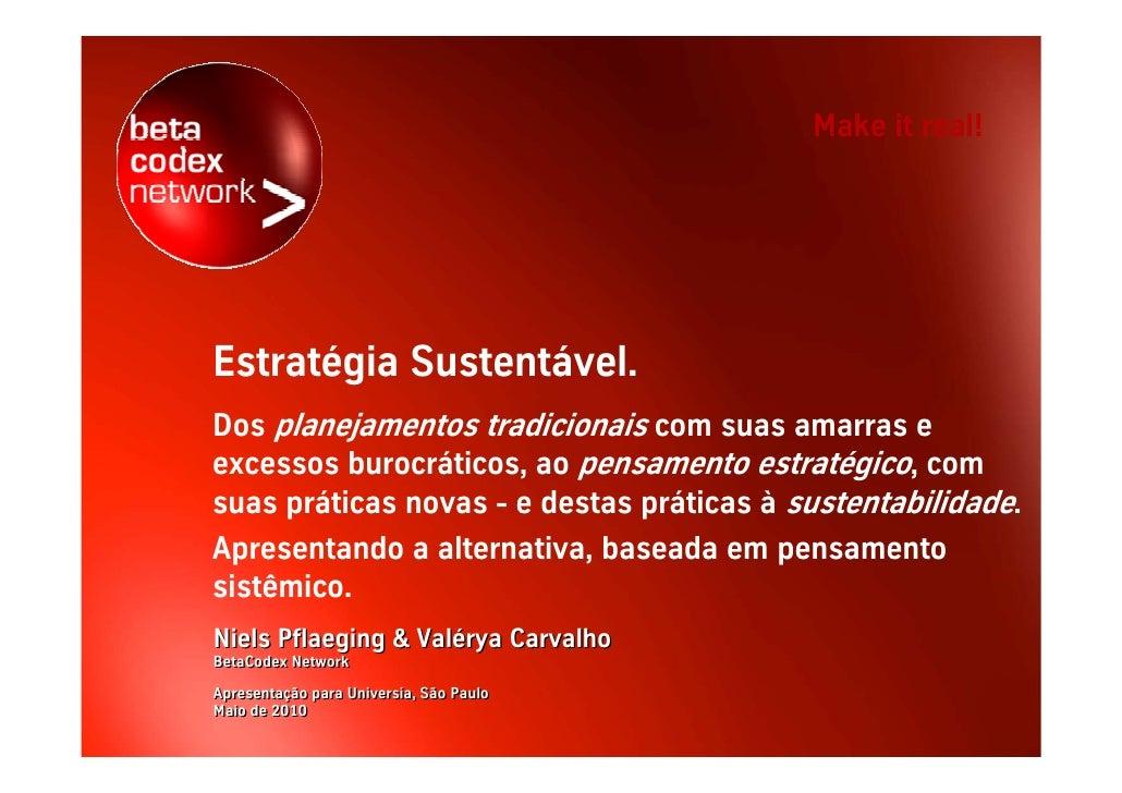 Make it real!     Estratégia Sustentável. Dos planejamentos tradicionais com suas amarras e excessos burocráticos, ao pens...