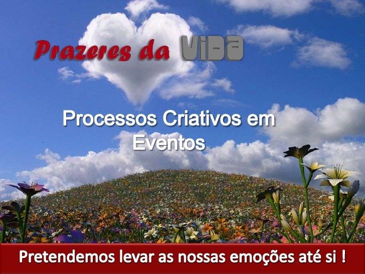 Processos Criativos em Eventos<br />Pretendemos levar as nossas emoções até si !<br />