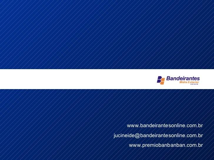Uma www.bandeirantesonline.com.br [email_address] www.premiobanbanban.com.br