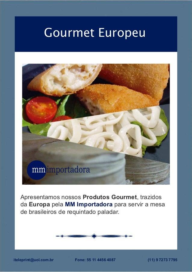 Gourmet Europeu iteleprint@uol.com.br Fone: 55 11 4456 4087 (11) 9 7273 7795 Apresentamos nossos Produtos Gourmet, trazido...