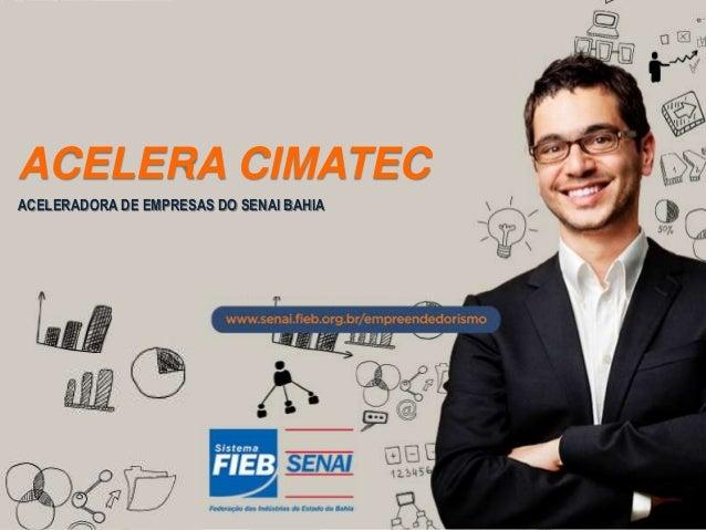 ACELERA CIMATEC ACELERADORA DE EMPRESAS DO SENAI BAHIA