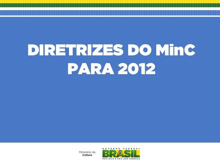 DIRETRIZES DO MinC    PARA 2012