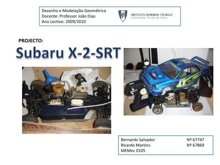 Desenho e Modelação Geométrica<br />Docente: Professor João Dias<br />Ano Lectivo: 2009/2010<br />PROJECTO:<br />Subaru X-...