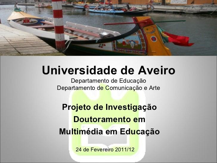 Universidade de Aveiro Departamento de Educação Departamento de Comunicação e Arte Projeto de Investigação Doutoramento em...