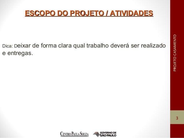 ESCOPO DO PROJETO / ATIVIDADESESCOPO DO PROJETO / ATIVIDADES 3 Dica: Deixar de forma clara qual trabalho deverá ser realiz...