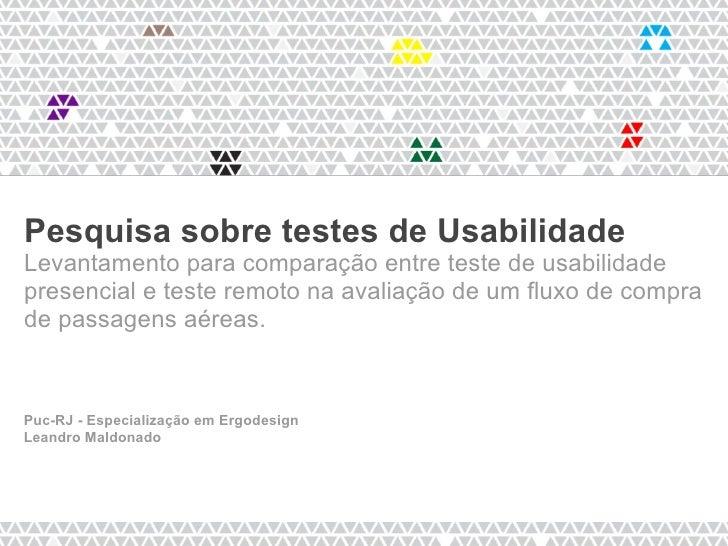 Pesquisa sobre testes de UsabilidadeLevantamento para comparação entre teste de usabilidadepresencial e teste remoto na av...