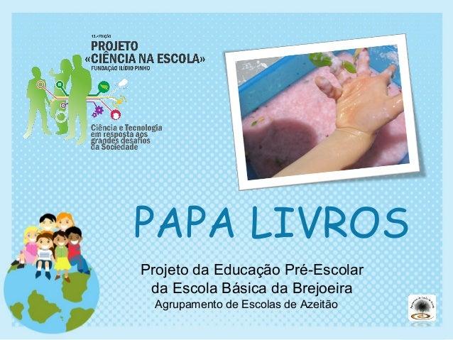 PAPA LIVROS Projeto da Educação Pré-Escolar da Escola Básica da Brejoeira Agrupamento de Escolas de Azeitão