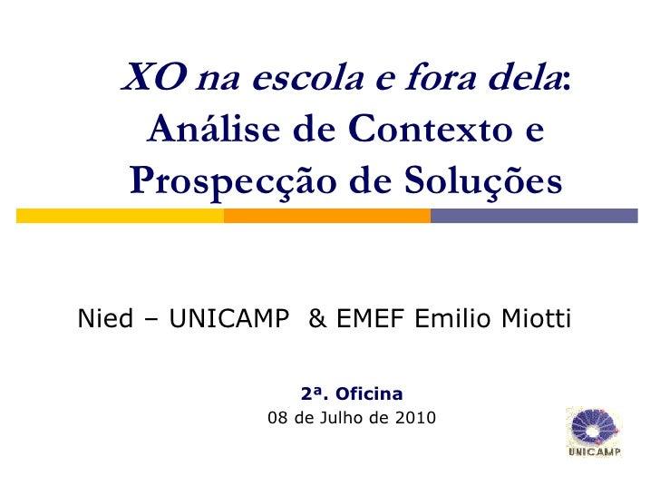 XO na escola e fora dela:    Análise de Contexto e   Prospecção de SoluçõesNied – UNICAMP & EMEF Emilio Miotti            ...