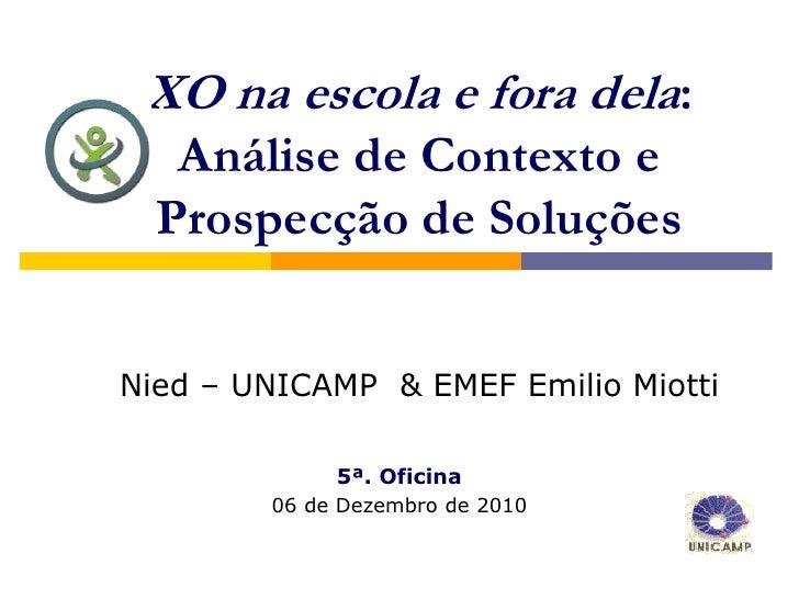 XO na escola e fora dela:   Análise de Contexto e  Prospecção de SoluçõesNied – UNICAMP & EMEF Emilio Miotti             5...
