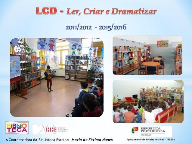 Agrupamento de Escolas de Sines – 135628A Coordenadora da Biblioteca Escolar: Maria de Fátima Nunes