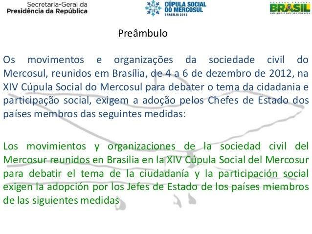 PreâmbuloOs movimentos e organizações da sociedade civil doMercosul, reunidos em Brasília, de 4 a 6 de dezembro de 2012, n...