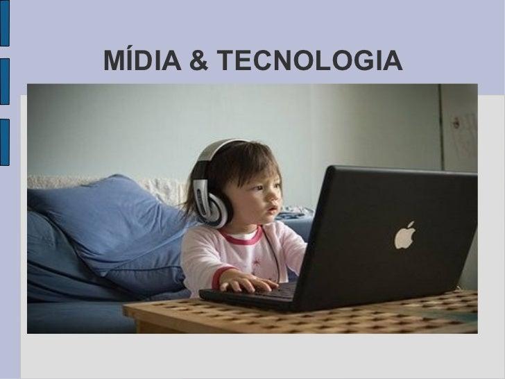MÍDIA & TECNOLOGIA