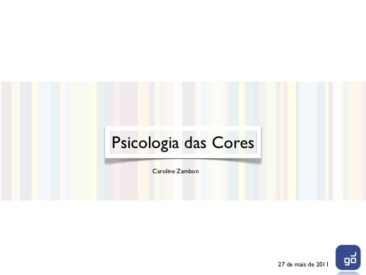 Psicologia das Cores     Caroline Zambon                       27 de mais de 2011