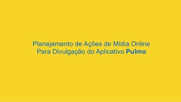 Planejamento de Ações de Mídia Online Para Divulgação do Aplicativo Pulmo