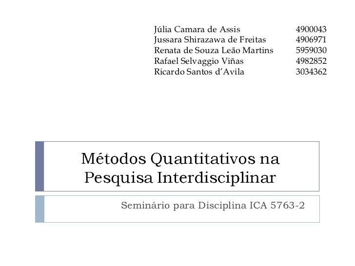Seminário para Disciplina ICA 5763-2 Júlia Camara de Assis  4900043 Jussara Shirazawa de Freitas  4906971 Renata de Souza ...