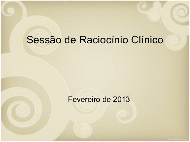 Sessão de Raciocínio Clínico        Fevereiro de 2013