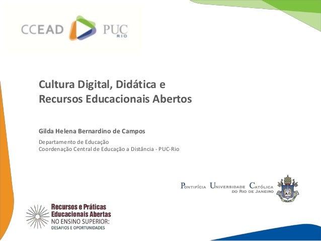 Cultura Digital, Didática eRecursos Educacionais AbertosGilda Helena Bernardino de CamposDepartamento de EducaçãoCoordenaç...