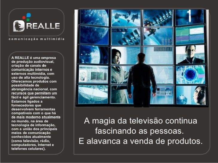 A magia da televisão continua     fascinando as pessoas. E alavanca a venda de produtos.